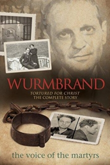 Wurmbrand : Tortured for Christ - The Complete Story, Paperback / softback Book