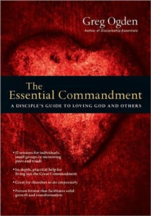 The Essential Commandment : A Disciple's Guide to Loving God and Others, Paperback / softback Book