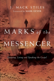 Marks of the Messenger : Knowing, Living and Speaking the Gospel, Paperback / softback Book