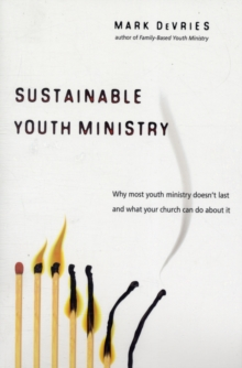 Sustainable Youth Ministry : Why Most Youth Ministry Doesn't Last and What Your Church Can Do about It, Paperback Book