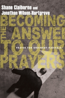 Becoming the Answer to Our Prayers : Prayer for Ordinary Radicals, Microfilm Book