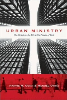 Urban Ministry : The Kingdom, the City  the People of God, Paperback / softback Book