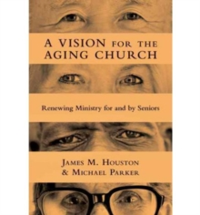 A Vision for the Aging Church : Renewing Ministry for and by Seniors, Paperback / softback Book