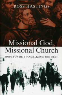 Missional God, Missional Church : Hope for Re-evangelizing the West, Paperback / softback Book