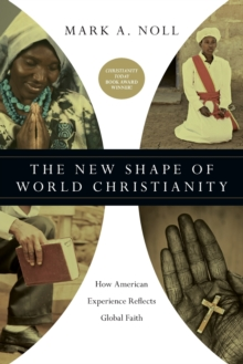 The New Shape of World Christianity : How American Experience Reflects Global Faith, Paperback / softback Book