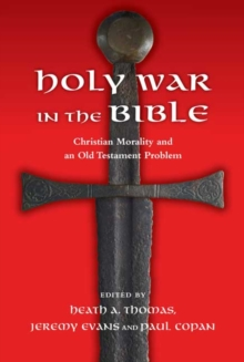 Holy War in the Bible : Christian Morality and an Old Testament Problem, Paperback / softback Book