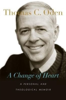 A Change of Heart : A Personal and Theological Memoir, Hardback Book