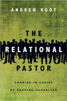 The Relational Pastor : Sharing in Christ by Sharing Ourselves, Paperback / softback Book