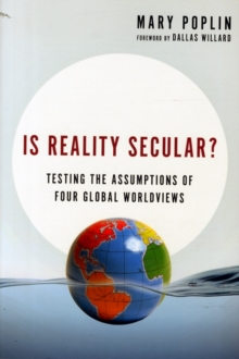 Is Reality Secular? : Testing the Assumptions of Four Global Worldviews, Paperback / softback Book