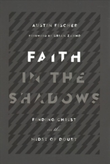 Faith in the Shadows : Finding Christ in the Midst of of Doubt, Paperback / softback Book