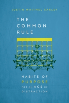 The Common Rule : Habits of Purpose for an Age of Distraction, Paperback / softback Book