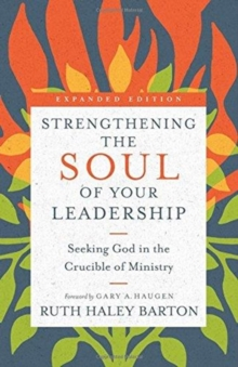 Strengthening the Soul of Your Leadership : Seeking God in the Crucible of Ministry, Hardback Book