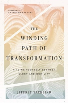 The Winding Path of Transformation : Finding Yourself Between Glory and Humility, Paperback / softback Book
