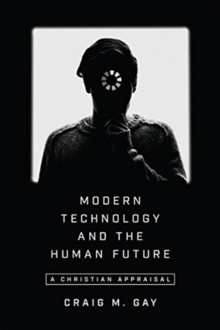 Modern Technology and the Human Future : A Christian Appraisal, Paperback / softback Book