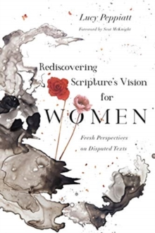 Rediscovering Scripture's Vision for Women : Fresh Perspectives on Disputed Texts, Paperback / softback Book