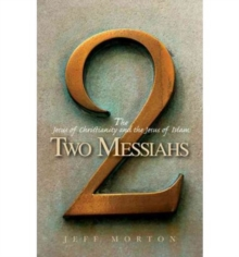 Two Messiahs : The Jesus of Christianity and the Jesus of Islam, Paperback / softback Book