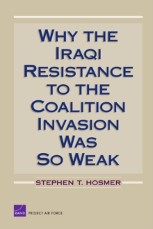 Why the Iraqi Resistance to the Coalition Invasion Was So Weak, Paperback / softback Book