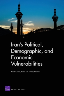 Iran's Political, Demographic, and Economic Vulnerabilities, Paperback / softback Book