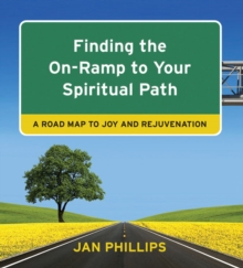 Finding the on-Ramp to Your Spiritual Path : A Roadmap to Joy and Rejuvenation, Paperback / softback Book