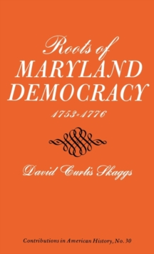 Roots of Maryland Democracy, 1753-1776, Hardback Book