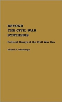 Beyond the Civil War Synthesis : Political Essays of the Civil War Era, Hardback Book
