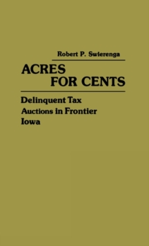 Acres for Cents : Delinquent Tax Auctions in Frontier Iowa, Hardback Book