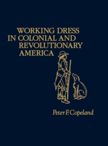 Working Dress in Colonial and Revolutionary America., Hardback Book