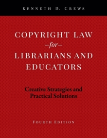 Copyright Law for Librarians and Educators : Creative Strategies and Practical Solutions, Paperback / softback Book