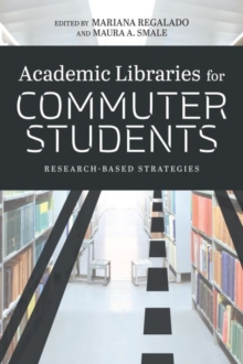 Academic Libraries for Commuter Students : Research-Based Strategies, Paperback / softback Book