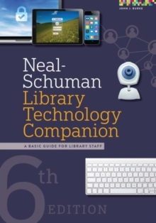 Neal-Schuman Library Technology Companion : A Basic Guide for Library Staff, Paperback / softback Book