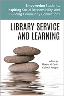 Library Service and Learning : Empowering Students, Inspiring Social Responsibility, and Building Community Connections, Paperback / softback Book