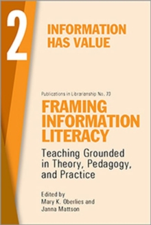 Framing Information Literacy, Volume 2 : Information has Value, Paperback / softback Book