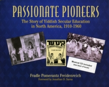 Passionate Pioneers : The Story of Yiddish Secular Education in North America, 1910-1960 (with CD), Paperback / softback Book