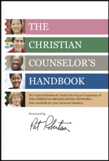 The Christian Counselor's Handbook : The Topical Handbook Used by the Prayer-Counselors of the Christian Broadcasting Network, Paperback / softback Book