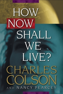 How Now Shall We Live, Hardback Book