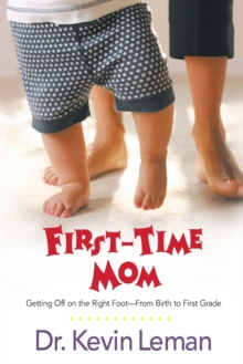 First-time Mom : Getting Off on the Right Foot from Infancy to First Grade, Paperback / softback Book