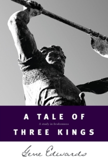A Tale of Three Kings : A Study in Brokenness, Paperback Book