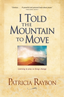 I Told the Mountain to Move : Learning to Pray So Things Change, Paperback / softback Book