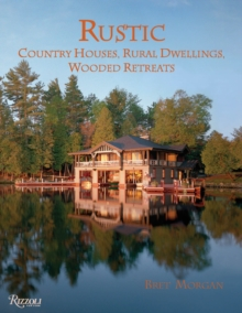 Rustic : Country Houses, Dwellings, Wooded Retreats, Hardback Book