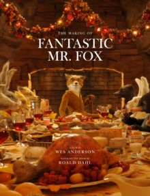 "Making of ""Fantastic Mr Fox"" : A Film by Wes Anderson Based on the Book by Roald Dahl, Hardback Book"