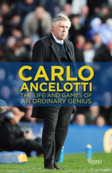 Carlo Ancelotti : The Beautiful Games of an Ordinary Genius, Hardback Book