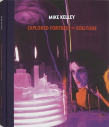 Mike Kelley : Exploded Fortress of Solitude, Hardback Book