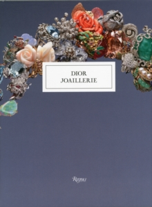 Dior Joaillerie : The Beauty and Craftsmanship of Dior Fine Jewelry, Hardback Book
