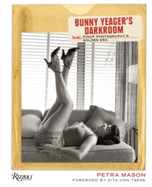Bunny Yeager's Darkroom : Pin-up Photography's Golden Era, Hardback Book