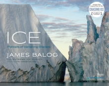 Ice : Portraits of Vanishing Glaciers, Hardback Book
