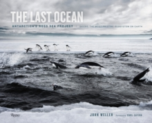The Last Ocean: Antarctica's Ross Sea Project : Saving the Most Pristine Ecosystem on Earth, Hardback Book
