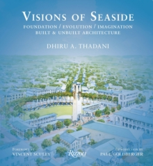 Visions of Seaside : Foundation/Evolution/Imagination. Built and Unbuilt Architecture, Hardback Book