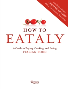 How To Eataly : A Guide to Buying, Cooking, and Eating Italian Food, Hardback Book