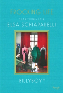 Frocking Life : Searching for Elsa Schiaparelli, Hardback Book