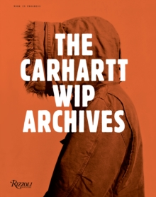 The Carhartt WIP Archives : Work in Progress, Hardback Book